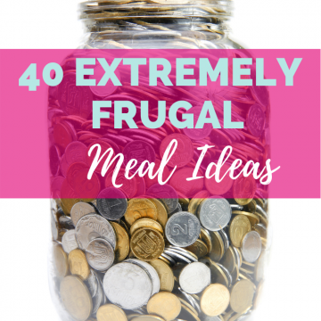 40 Extremely Frugal Meal Ideas, Joyful Homemaking