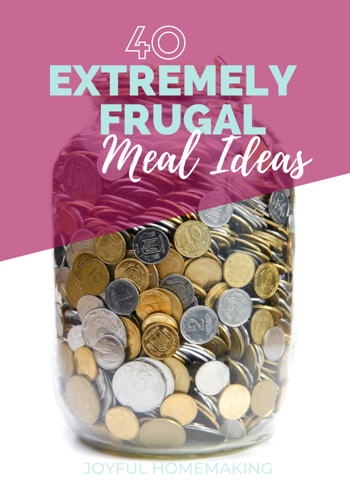 40 cheap dinners, 40 Extremely Frugal Meal Ideas, Joyful Homemaking