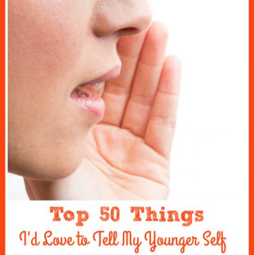 Top 50 Things I'd Love to Tell My Younger Self