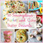 10 Funfetti and Cake Batter Desserts