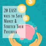 20 Easy Ways to Save Money and Stretch your Paycheck