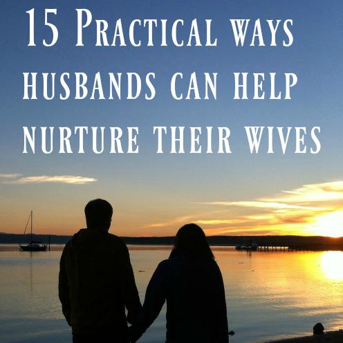 15 Practical Ways Husbands Can Help Nurture Their Wives