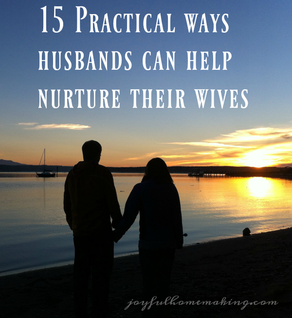 husbands nurture wives, 15 Practical Ways Husbands Can Help Nurture Their Wives, Joyful Homemaking