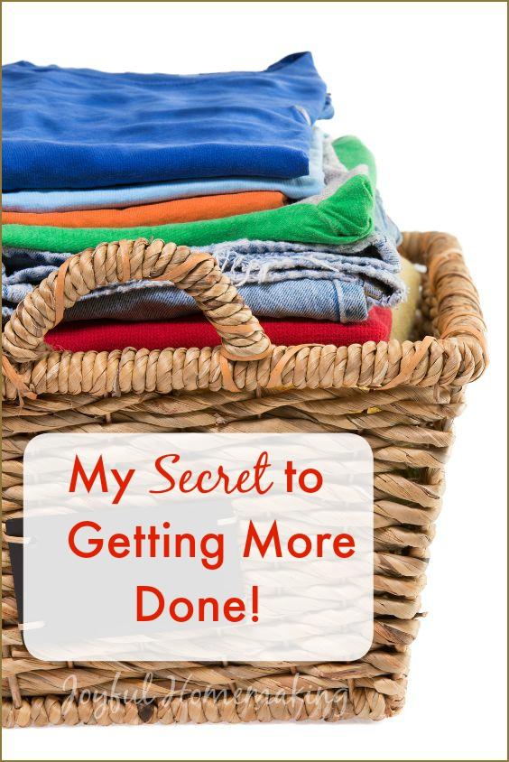 , My Secret to Getting More Done, Joyful Homemaking