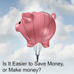 Make Money or Save Money? Plus, 25 Practical Ways to Save!