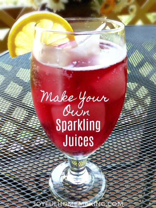 Make Your Own Sparkling Juices, Joyful Homemaking